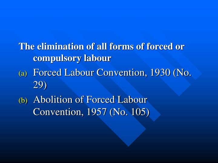 The elimination of all forms of forced or compulsory labour
