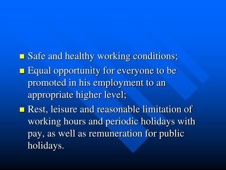 Safe and healthy working conditions;