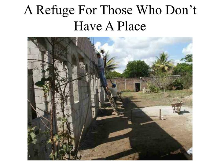 A Refuge For Those Who Don't Have A Place