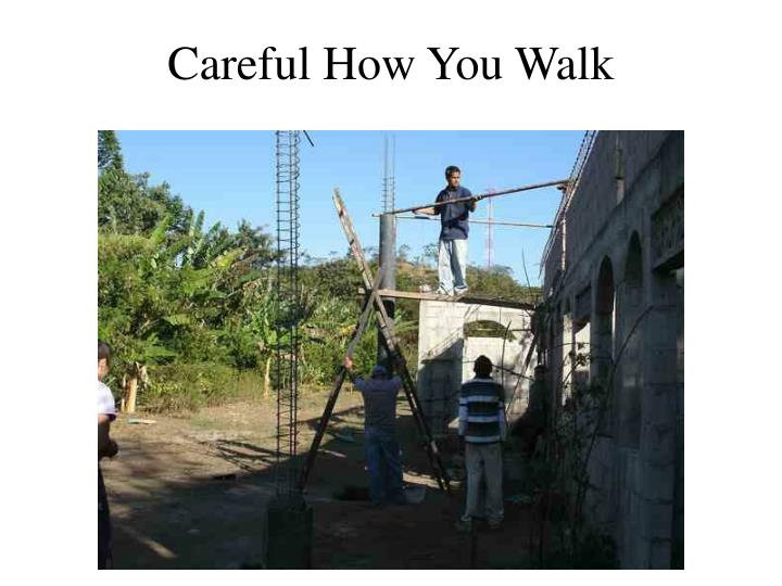 Careful How You Walk