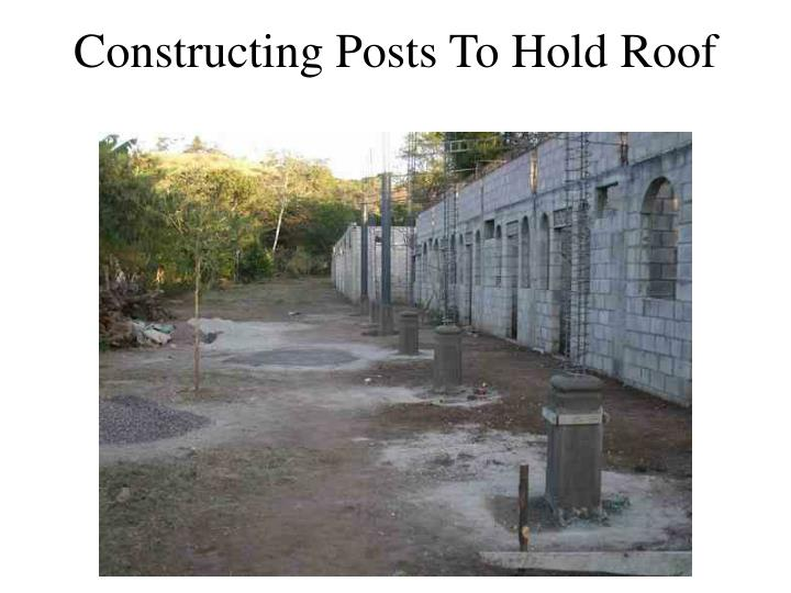 Constructing Posts To Hold Roof