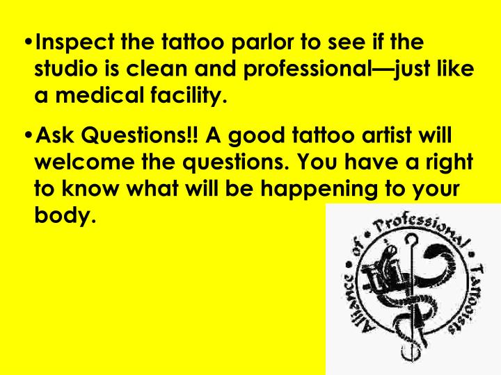 Inspect the tattoo parlor to see if the studio is clean and professional—just like a medical facility.