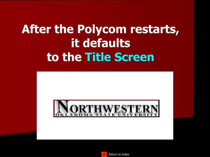 After the Polycom restarts, it defaults