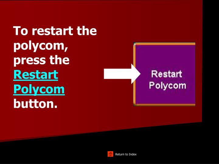 To restart the polycom, press the