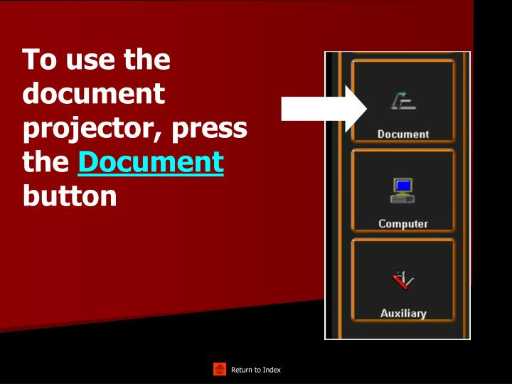 To use the document projector, press the