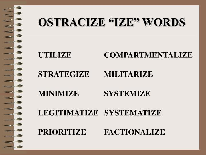 "OSTRACIZE ""IZE"" WORDS"