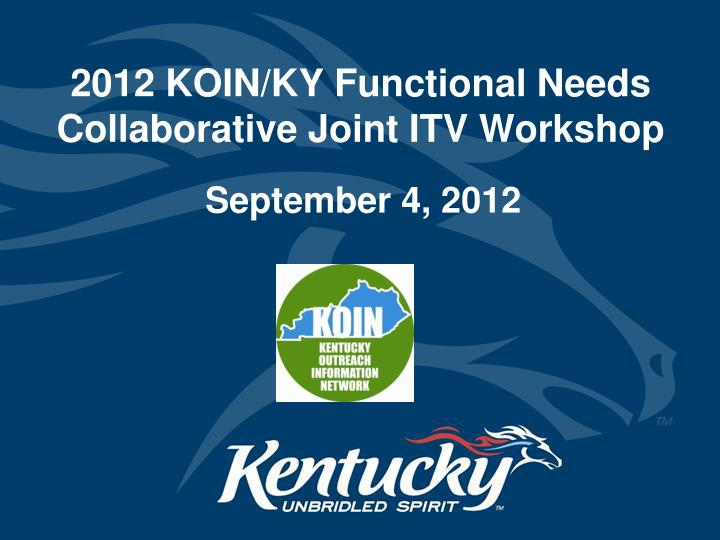 2012 koin ky functional needs collaborative joint itv workshop n.