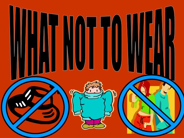 WHAT NOT TO WEAR