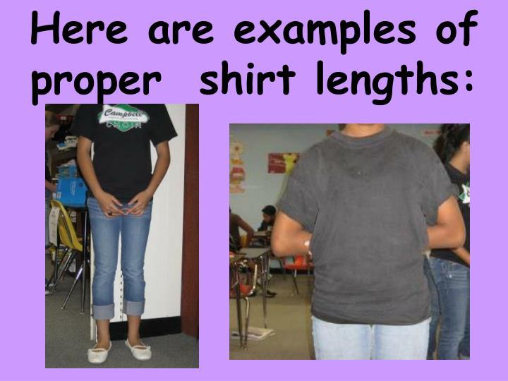Here are examples of proper  shirt lengths: