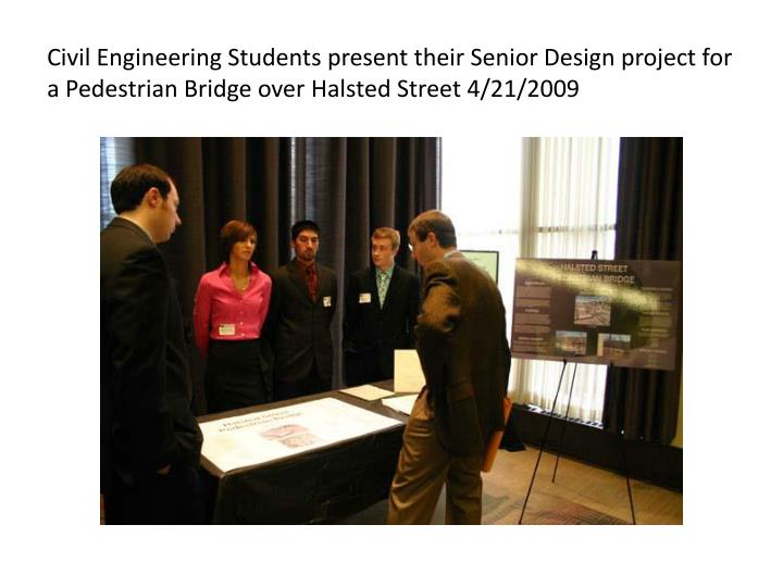 Civil EngineeringStudents present their Senior Design project for a Pedestrian Bridgeover Halsted Street 4/21/2009