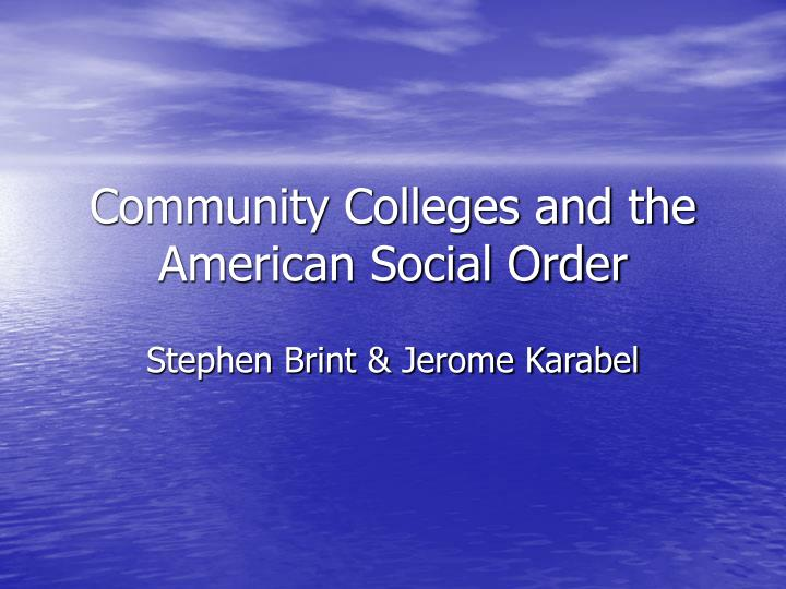 community colleges and the american social order n.
