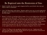 be baptized unto the remission of sins1