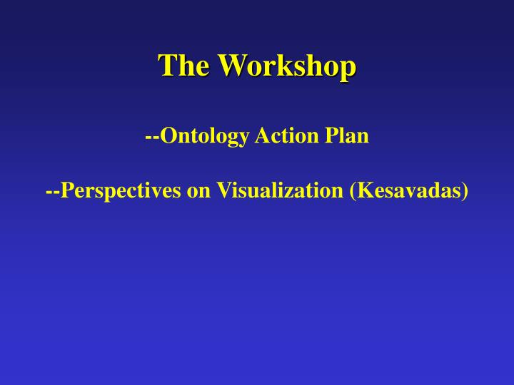 The workshop ontology action plan perspectives on visualization kesavadas