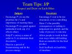 team tips j p respect and draw on each other