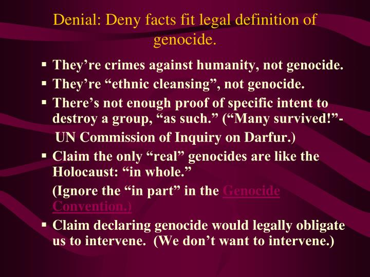 Denial: Deny facts fit legal definition of genocide.