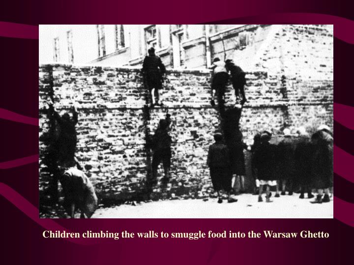 Children climbing the walls to smuggle food into the Warsaw Ghetto