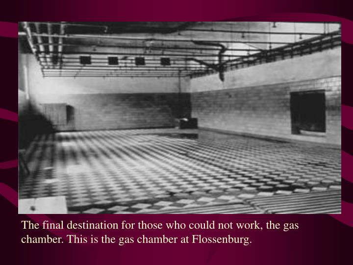 The final destination for those who could not work, the gas chamber. This is the gas chamber at Flossenburg.