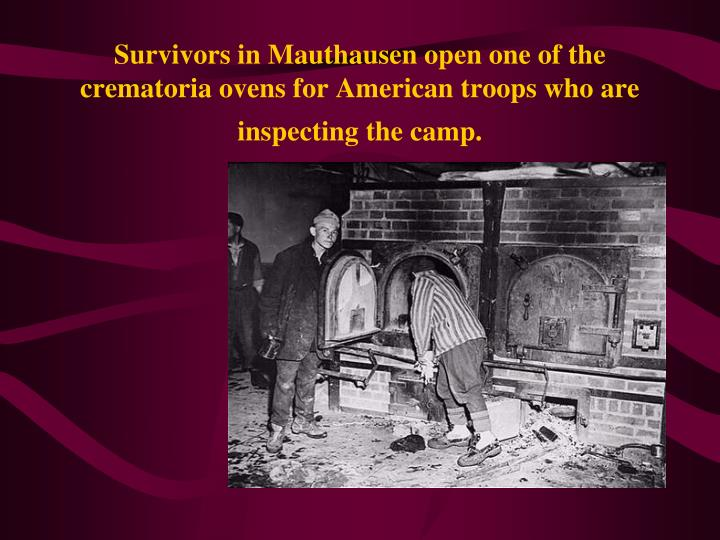 Survivors in Mauthausen open one of the crematoria ovens for American troops who are inspecting the camp.