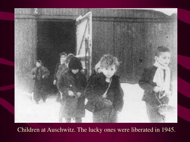 Children at Auschwitz. The lucky ones were liberated in 1945.