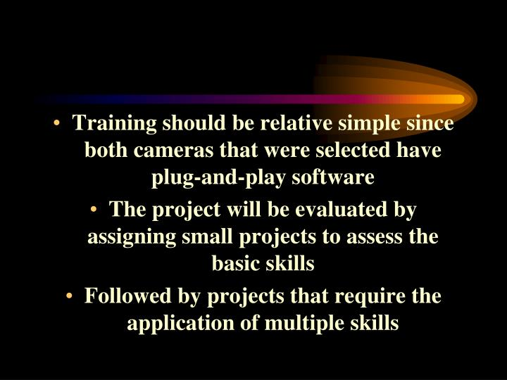 Training should be relative simple since both cameras that were selected have plug-and-play software