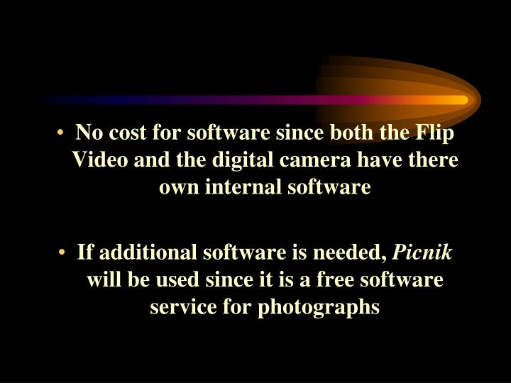 No cost for software since both the Flip Video and the digital camera have there own internal software