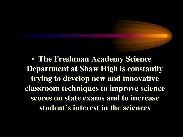 The Freshman Academy Science Department at Shaw High is constantly trying to develop new and innovat...