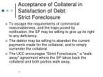 acceptance of collateral in satisfaction of debt strict foreclosure