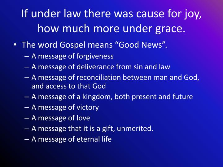 If under law there was cause for joy,