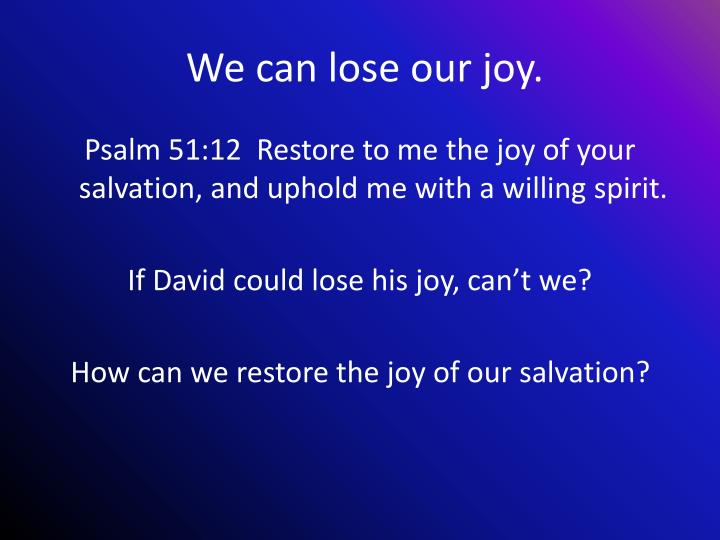 We can lose our joy.