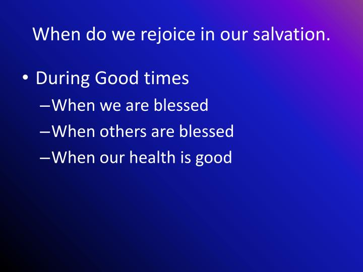 When do we rejoice in our salvation.