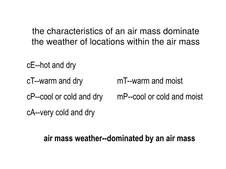 the characteristics of an air mass dominate the weather of locations within the air mass