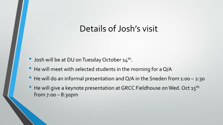 Details of Josh's visit