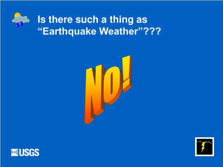 """Is there such a thing as """"Earthquake Weather""""???"""