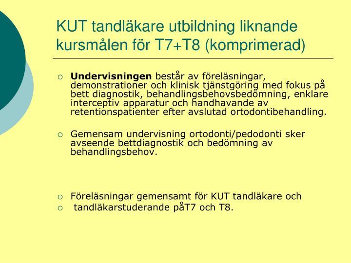 KUT tandläkare utbildning liknande kursmålen för T7+T8 (komprimerad)