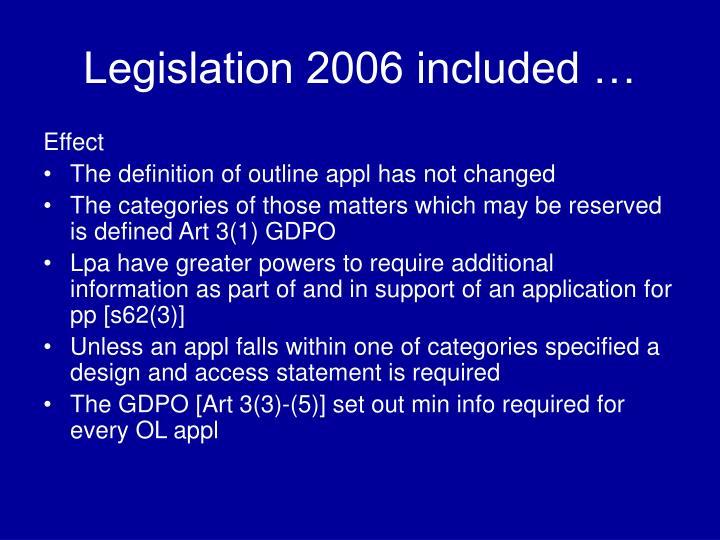 Legislation 2006 included …