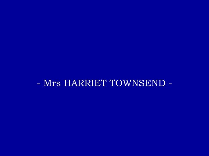 - Mrs HARRIET TOWNSEND -