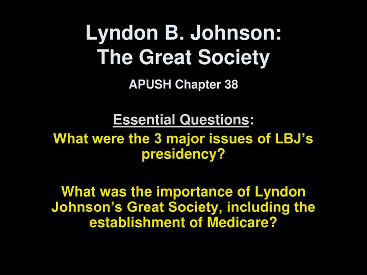 lyndon baine johnson s great society The b in lyndon b johnson comes from his mothers maiden name, baine lyndon was the oldest of  congress passed some parts of johnson's great society legislation.