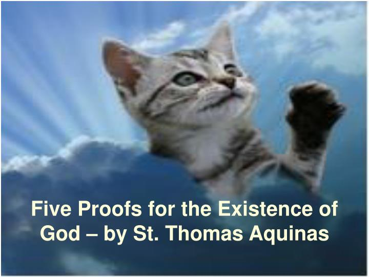 an overview of the fifth proof and the role of thomas aquinas Phil 2301 intro to phil st thomas aquinas' five ways of proving god's existence (summa theologica, part one, question two)1 the first way: motion a things do move (motion is the most obvious form of change.