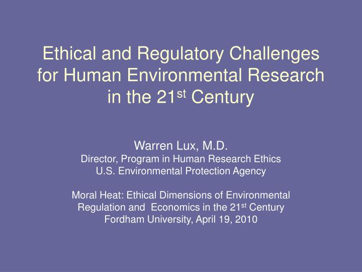 ethical and regulatory challenges for human environmental research in the 21 st century n.