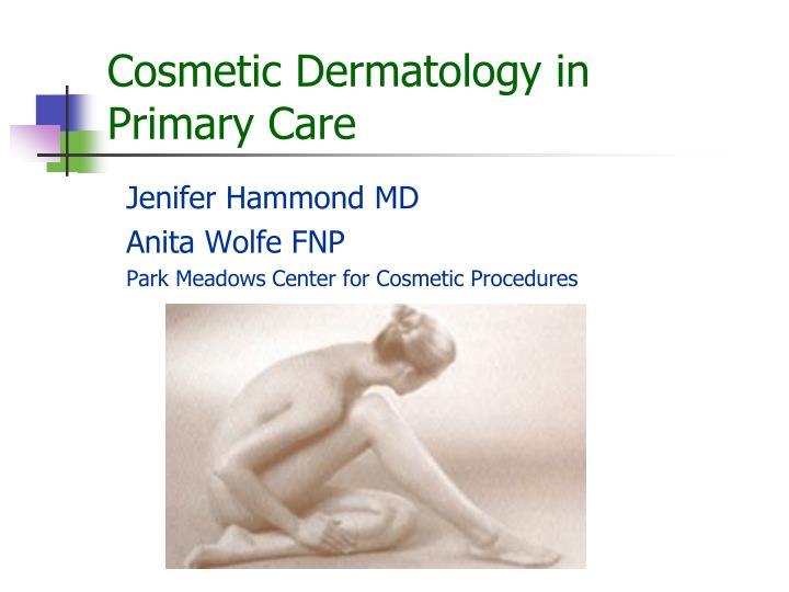 cosmetic dermatology in primary care n.