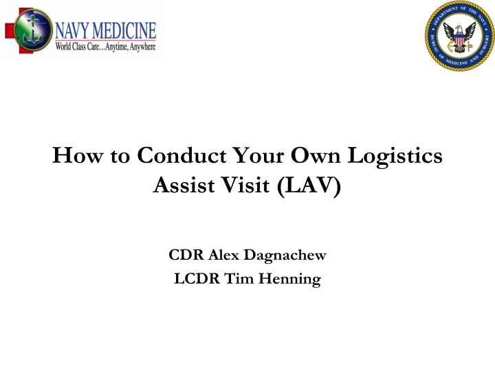 how to conduct your own logistics assist visit lav n.