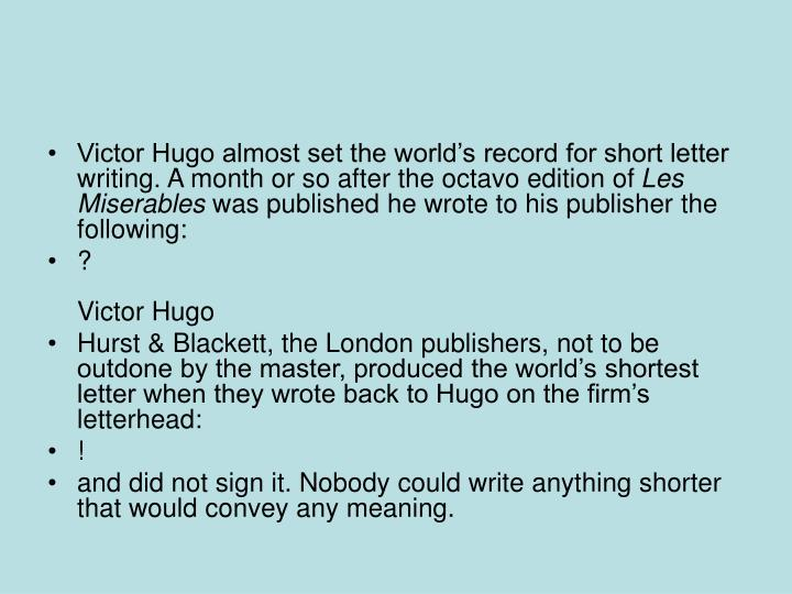 Victor Hugo almost set the world's record for short letter writing. A month or so after the octavo edition of