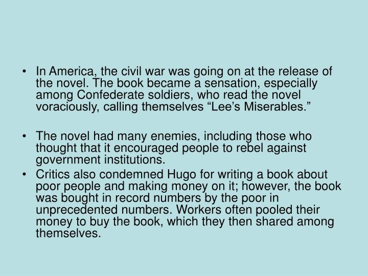 """In America, the civil war was going on at the release of the novel. The book became a sensation, especially among Confederate soldiers, who read the novel voraciously, calling themselves """"Lee's Miserables."""""""