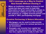 100 leverage as a way to control real estate without owning it