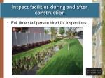 inspect facilities during and after construction