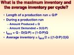 what is the maximum inventory and the average inventory per cycle