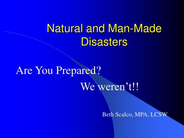 Man made disasters.
