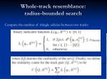whole track resemblance radius bounded search