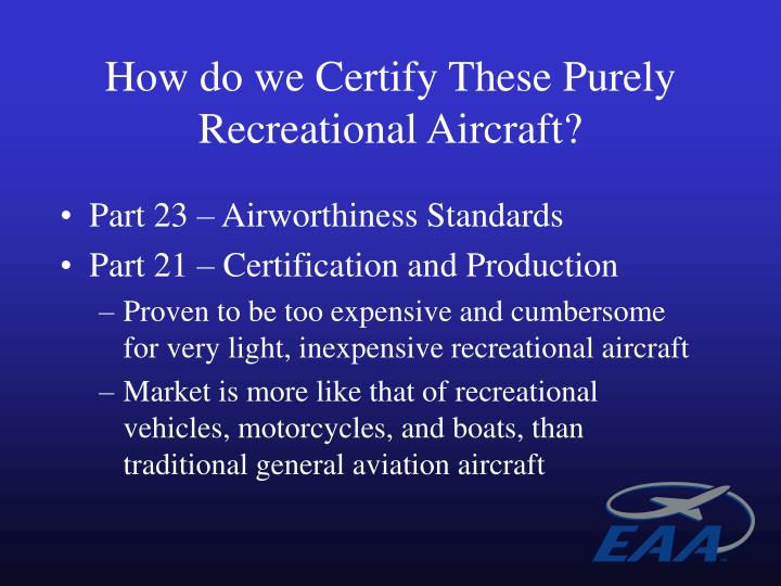 How do we Certify These Purely Recreational Aircraft?