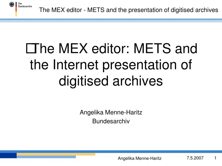 the mex editor mets and the internet presentation of digitised archives n.